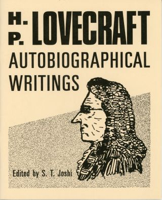 H. P. LOVECRAFT: AUTOBIOGRAPHICAL WRITINGS. Edited by S. T. Joshi. Lovecraft