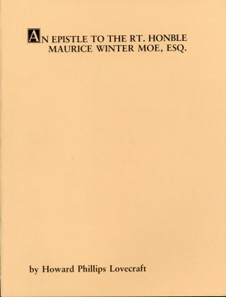 AN EPISTLE TO THE RT. HONBLE MAURICE WINTER MOE, ESQ. OF ZYTHOPOLIS, IN THE NORTHWEST TERRITORY OF HIS MAJESTY'S AMERICAN DOMINION BY L. THEOBALD, JUN. AN EPIC POEM by Howard Phillips Lovecraft. Annotated by R. Alain Everts. Lovecraft.