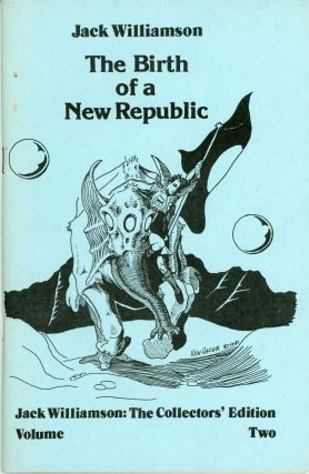 THE BIRTH OF A NEW REPUBLIC. Jack Williamson, Dr. Miles J. Breuer, John Stewart Williamson.