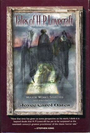 TALES OF H. P. LOVECRAFT. Major Works Selected and Introduced by Joyce Carol Oates. Lovecraft