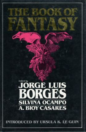 THE BOOK OF FANTASY ... Introduced by Ursula K. Le Guin. Jorge Luis Borges, Silvina Ocampo, A....