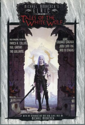 MICHAEL MOORCOCK'S ELRIC: TALES OF THE WHITE WOLF ... AN ORIGINAL ANTHOLOGY. Edward E. Kramer,...