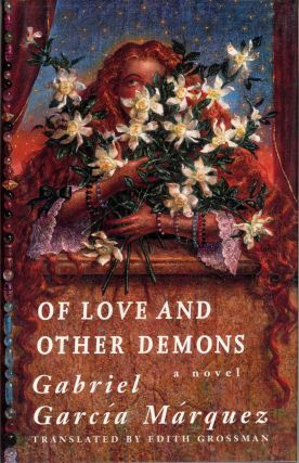 OF LOVE AND OTHER DEMONS. Translated from the Spanish by Edith Grossman. Gabriel Garcia Marquez.