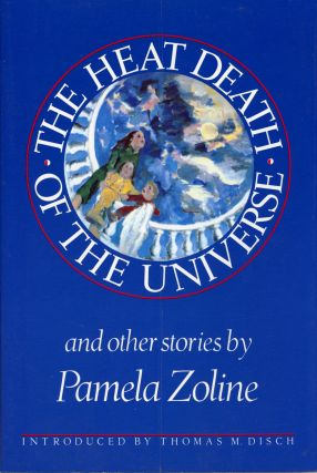 THE HEAT DEATH OF THE UNIVERSE AND OTHER STORIES. Pamela Zoline