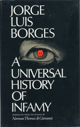A UNIVERSAL HISTORY OF INFAMY. Translated by Norman Thomas di Giovanni. Jorge Luis Borges