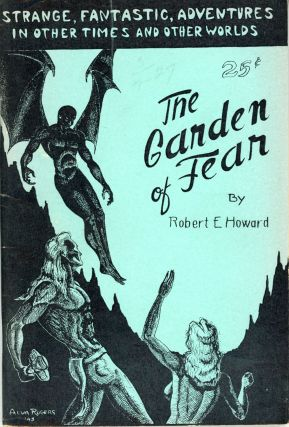 THE GARDEN OF FEAR BY ROBERT E. HOWARD AND OTHER STORIES OF THE BIZARRE AND FANTASTIC. William L....