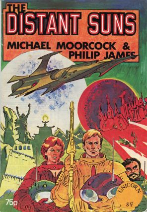 THE DISTANT SUNS. Michael Moorcock, Philip James