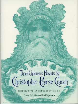 THREE CHILDREN'S NOVELS BY CHRISTOPHER PEARSE CRANCH: THE LAST OF THE HUGGERMUGGERS: A GIANT...