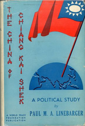 THE CHINA OF CHIANG K'AI-SHEK: A POLITICAL STUDY. Paul M. A. Linebarger