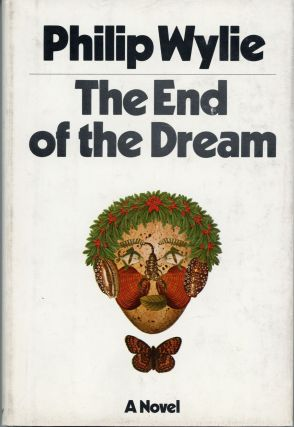 THE END OF THE DREAM. Philip Wylie