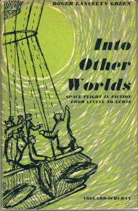 INTO OTHER WORLDS: SPACE FLIGHT IN FICTION, FROM LUCIAN TO LEWIS. Roger Lancelyn Green