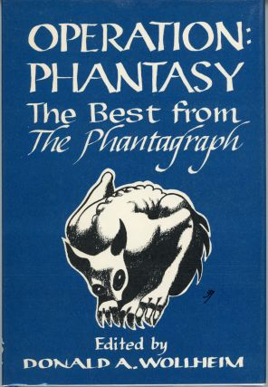 OPERATION: PHANTASY: THE BEST FROM THE PHANTAGRAPH. Donald A. Wollheim