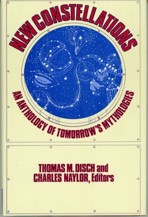 NEW CONSTELLATIONS: AN ANTHOLOGY OF TOMORROW'S MYTHOLOGIES. Thomas M. Disch, Charles Naylor