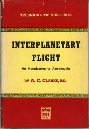 INTERPLANETARY FLIGHT: AN INTRODUCTION TO ASTRONAUTICS. Arthur C. Clarke