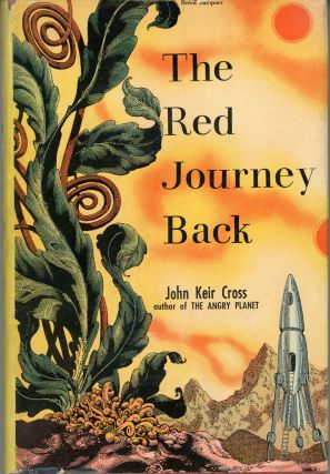 THE RED JOURNEY BACK: A FIRST-HAND ACCOUNT OF THE SECOND AND THIRD MARTIAN EXPEDITIONS. John Keir...