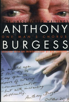 ONE MAN'S CHORUS: THE UNCOLLECTED WRITINGS ... Selected with an Introduction by Ben Forkner. Anthony Burgess, John Anthony Burgess Wilson.