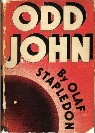 ODD JOHN: A STORY BETWEEN JEST AND EARNEST. William Olaf Stapledon.
