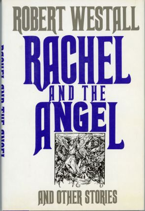 RACHEL AND THE ANGEL AND OTHER STORIES. Robert Westall
