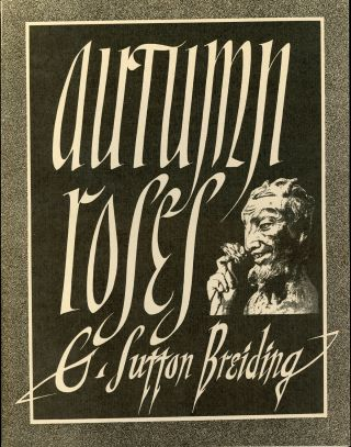 AUTUMN ROSES: SELECTED POEMS OF G. SUTTON BREIDING ... Introduction by Donald Sidney-Fryer. G....