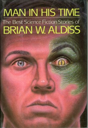 MAN IN HIS TIME: THE BEST SCIENCE FICTION STORIES OF BRIAN W. ALDISS. Brian Aldiss.