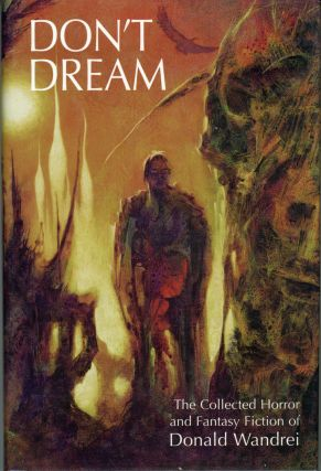 DON'T DREAM: THE COLLECTED HORROR AND FANTASY OF DONALD WANDREI. Edited by Philip J. Rahman and Dennis E. Weiler. Donald Wandrei.