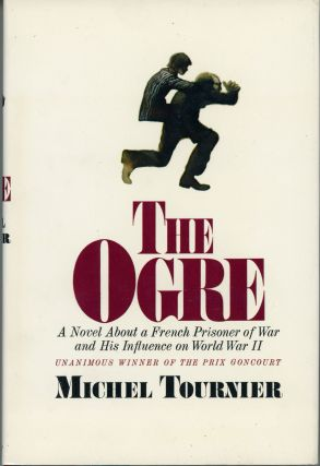 THE OGRE. Translated from the French by Barbara Bray. Michel Tournier.