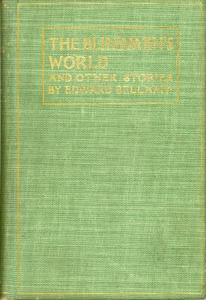 THE BLINDMAN'S WORLD AND OTHER STORIES ... With a Prefatory Sketch by W. D. Howells. Edward Bellamy