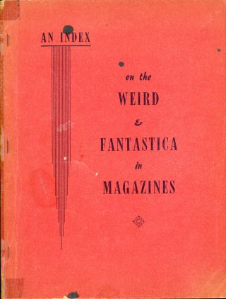 AN INDEX ON THE WEIRD & FANTASTICA IN MAGAZINES. Bradford M. Day.