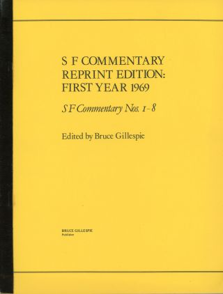 S F COMMENTARY REPRINT EDITION: FIRST YEAR 1969. S F COMMENTARY NOS. 1-8. Bruce Gillespie.