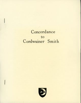 CONCORDANCE TO CORDWAINER SMITH. Cordwainer Smith, Paul M. A. Linebarger.