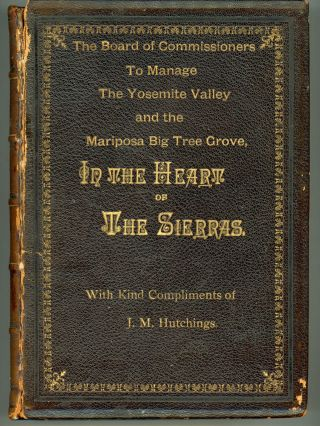 In the heart of the Sierras[.] The Yo Semite Valley, both historical and descriptive: And scenes by the way. Big tree groves. The High Sierra, with its magnificent scenery, ancient and modern glaciers, and other objects of interest; with tables of distances and altitudes, maps, etc. Profusely illustrated. By J. M. Hutchings, of Yo Semite.