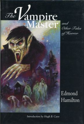 THE VAMPIRE MASTER AND OTHER TALES OF HORROR. Edmond Hamilton