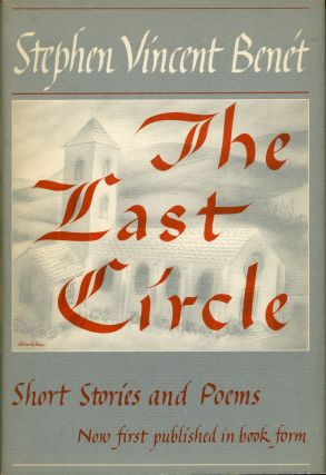 THE LAST CIRCLE: STORIES AND POEMS. Stephen Vincent Benet