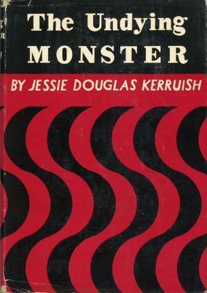 THE UNDYING MONSTER: A TALE OF THE FIFTH DIMENSION. Jessie Douglas Kerruish