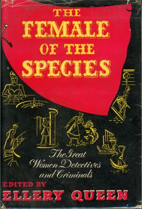 THE FEMALE OF THE SPECIES: THE GREAT WOMEN DETECTIVES AND CRIMINALS. Frederic Dannay, Manfred B. Lee