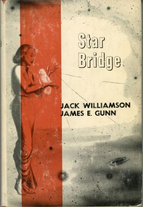 STAR BRIDGE. Jack Williamson, James E. Gunn, John Stewart Williamson