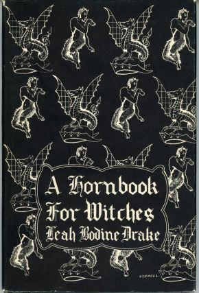 A HORNBOOK FOR WITCHES: POEMS OF FANTASY. Leah Bodine Drake