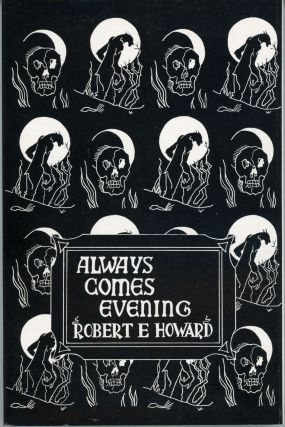 ALWAYS COMES EVENING: THE COLLECTED POEMS. Robert E. Howard