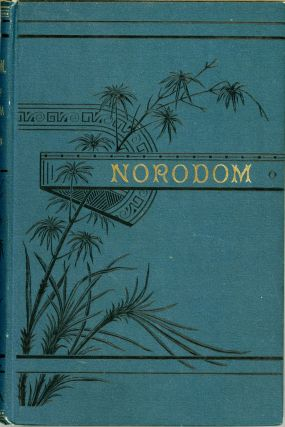 NORODOM, KING OF CAMBODIA. A ROMANCE OF THE EAST. Frank McGloin