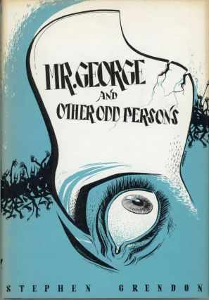 "MR. GEORGE AND OTHER ODD PERSONS [by] Stephen Grendon [pseudonym]. August Derleth, ""Stephen..."