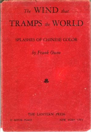 THE WIND THAT TRAMPS THE WORLD: SPLASHES OF CHINESE COLOR. Frank Owen