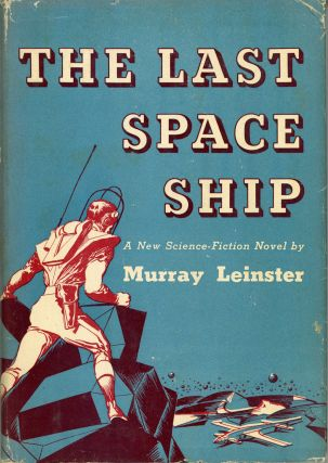 THE LAST SPACE SHIP. Murray Leinster, William Fitzgerald Jenkins