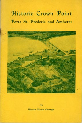 HISTORIC CROWN POINT: FORT ST. FREDERIC, FORT AMHERST. Thomas Francis Lonergan