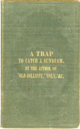 "A TRAP TO CATCH A SUNBEAM. By the Author of ""Only,"" ""Old Jolliffe,"" and ""Sequel to Old Jolliffe.""..."