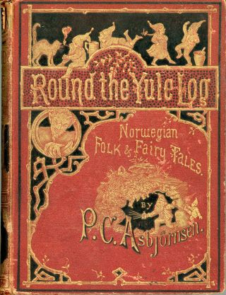 ROUND THE YULE LOG. NORWEGIAN FOLK AND FAIRY TALES ... Translated by H. L. Braekstad. With an...