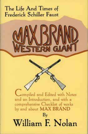 MAX BRAND: WESTERN GIANT. THE LIFE AND TIMES OF FREDERICK SCHILLER FAUST. COMPILED AND EDITED,...