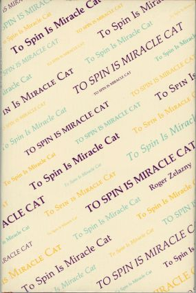 TO SPIN IS MIRACLE CAT: POETRY. Roger Zelazny
