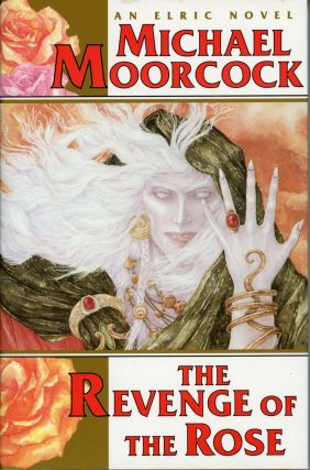 THE REVENGE OF THE ROSE: A TALE OF THE ALBINO PRINCE IN THE YEARS OF HIS WANDERING. Michael Moorcock