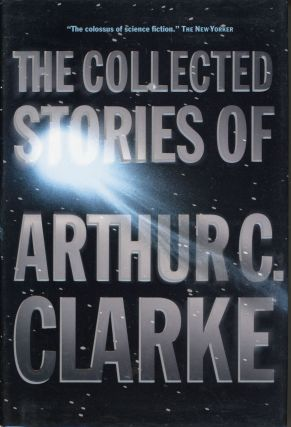 THE COLLECTED STORIES. Arthur C. Clarke