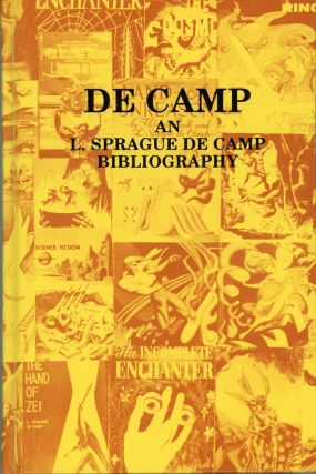 DE CAMP: AN L. SPRAGUE DE CAMP BIBLIOGRAPHY. L. Sprague De Camp, Charlotte Laughlin, Daniel J. H....